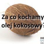 Za co kochamy olej kokosowy?
